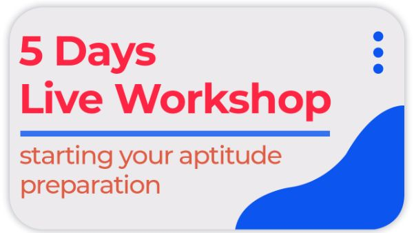 5 days Live Workshop on Starting your Aptitude Preparation